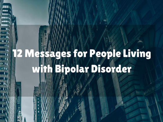 12 Messages For People Living With Bipolar Disorder