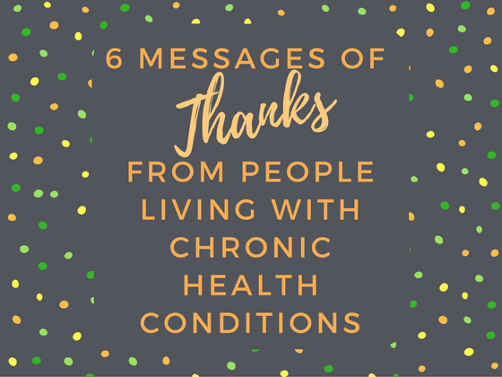 6 Messages of Thanks from People Living with Chronic Health Conditions