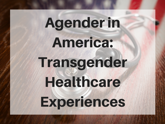 Agender in America: Transgender Healthcare Experiences