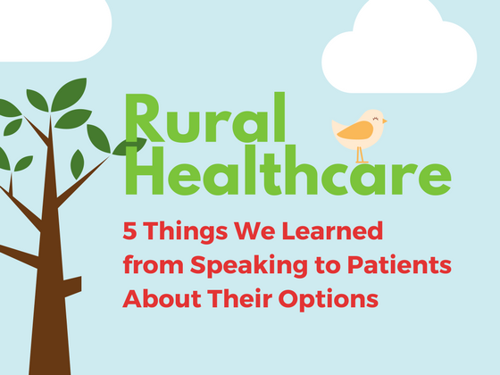 Rural Healthcare: 5 Things We Learned From Speaking to Patients About Their Options