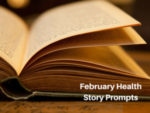 February Health Story Prompts